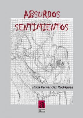 """""""Absurdos Sentimientos"""", de Hilda Fdez. Rguez"""